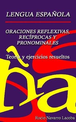 Oraciones reflexivas, recíprocas y pronominales - Teoría y ejercicios resueltos  by  Rocío Navarro Lacoba