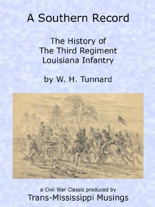 A Southern Record: The History of the Third Regiment Louisiana Infantry (Trans-Mississippi Musings Classics Book 3)  by  William H. Tunnard