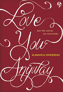 Love You Anyway  by  Alamanda Hindersah