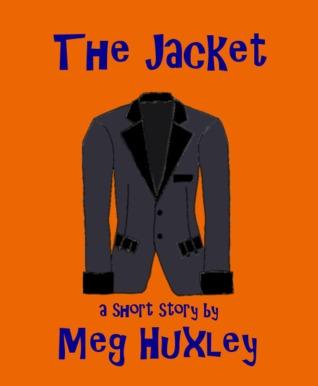 The Jacket Meg Huxley