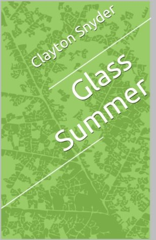 Glass Summer  by  Clayton Snyder