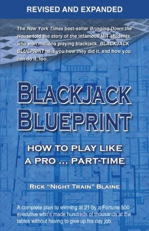 Blackjack Blueprint, Revised and Expanded: How to Play Like a Pro ... Part-Time  by  Rick Blaine