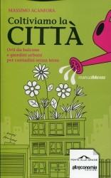 Coltiviamo la città. Orti da balcone e giardini urbani per contadini senza terra  by  Massimo Acanfora
