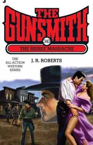 The Bisbee Massacre (The Gunsmith, #340) J.R. Roberts