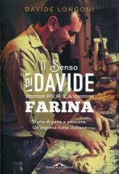 Il senso di Davide per la farina: Storia di pane e passione. Unimpresa tutta italiana  by  Davide Longoni