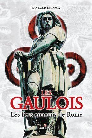 Les Gaulois - Les fiers ennemis de Rome  by  Jean-Louis Brunaux