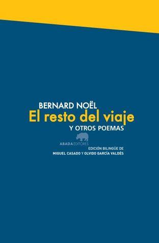 El resto del viaje y otros poemas  by  Bernard Noël