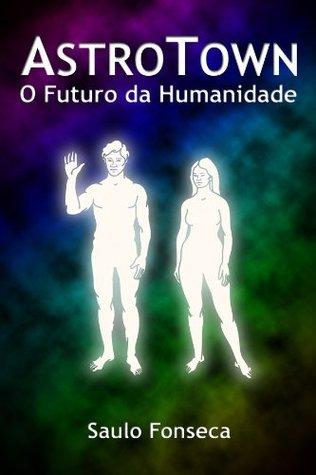 AstroTown - O Futuro da Humanidade  by  Saulo Fonseca