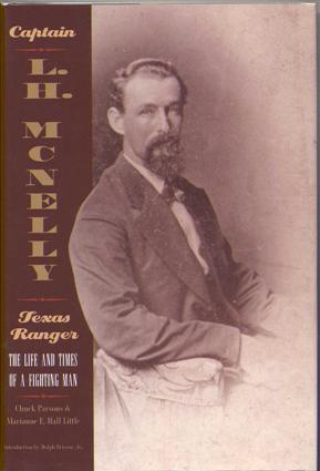 Captain L.H. McNelly: The Life & Times of a Fighting Man  by  Chuck Parsons