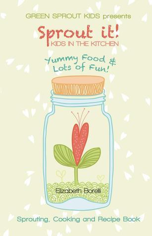 Sprout It! Kids in the Kitchen Elizabeth Borelli