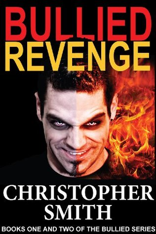 Bullied & Revenge (Books One and Two of the Bullied Series)  by  Christopher  Smith
