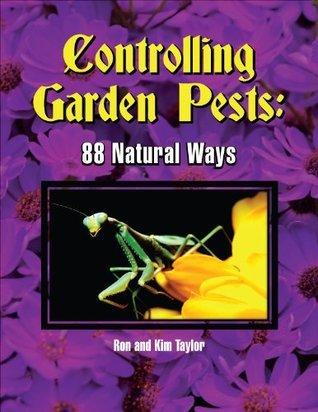Controlling Garden Pests: 88 Natural Ways Ron Taylor