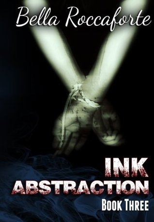 INK: Abstraction (Ink, #3)  by  Bella Roccaforte