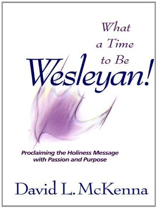 What a Time to Be a Wesleyan!  by  David L. McKenna