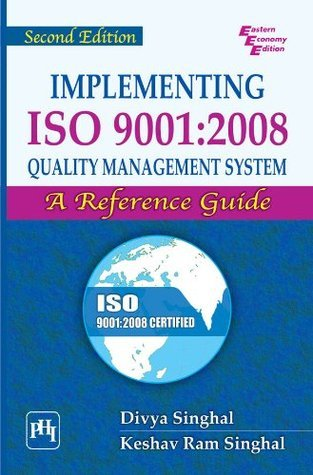 IMPLEMENTING ISO 9001:2008 QUALITY MANAGEMENT SYSTEM : A REFERENCE GUIDE  by  Divya Singhal