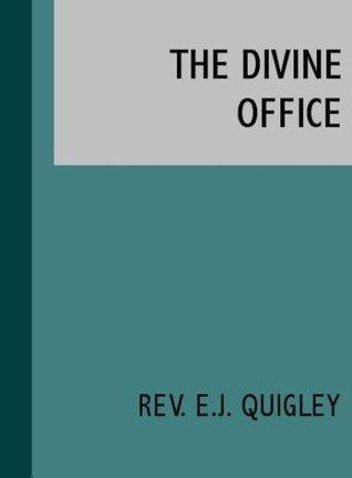 The Divine Office, A Study of the Roman Breviary Rev. E. J. Quigley