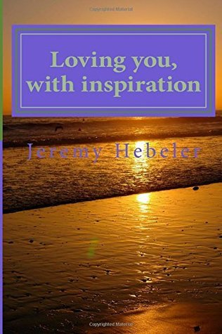 Loving You, with Inspiration  by  Jeremy Hebeler