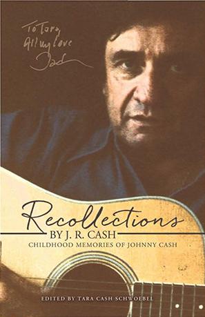 Recollections J. R. Cash: Childhood Memories of Johnny Cash by Tara Cash Schwoebel