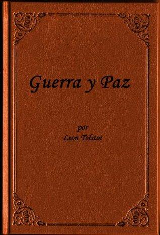 Guerra y Paz por Leon Tolstoi ( edicion especial en espanol) Leo Tolstoy