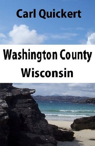 Washington County, Wisconsin: past and present  by  Carl Quickert