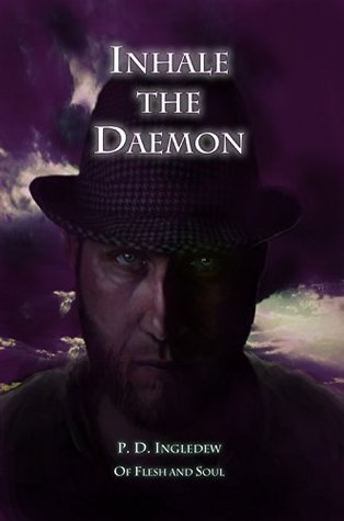 Inhale the Daemon (Of Flesh and Soul Book 1) P.D. Ingledew