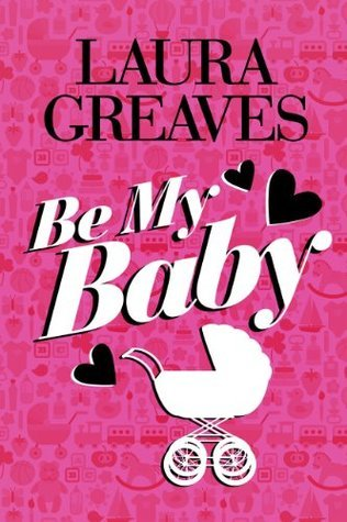 Be My Baby: Destiny Romance Laura Greaves