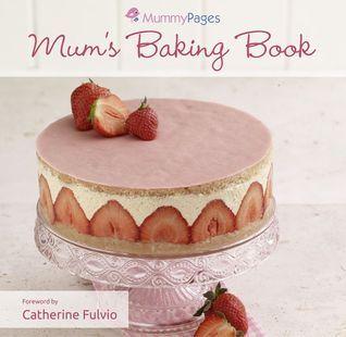 Mums Baking Book Catherine Fulvio