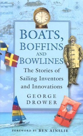 Boats, Boffins and Bowlines: The Stories of Sailing Inventors and Innovations  by  George Drower