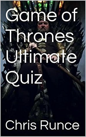 Game of Thrones Ultimate Quiz  by  Chris Runce