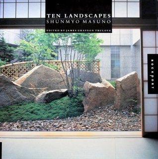 Ten Landscapes: Shunmyo Masuno James Grayson Trulove