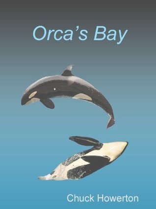 Orcas Bay [ A Novella ] Chuck Howerton