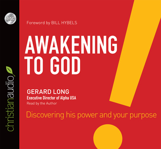 Awakening to God: Discovering His Power and Your Purpose  by  Gerard Long