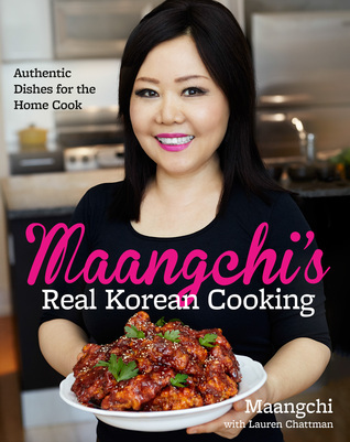 Maangchis Real Korean Cooking: Authentic Dishes for the Home Cook Emily Kim