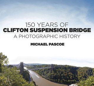 150 Years of Clifton Suspension Bridge: A Photographic History  by  Michael Pascoe