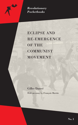Eclipse and Re-emergence of the Communist Movement  by  Gilles Dauvé