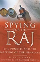 Spying for the Raj: The Pundits and the Mapping of the Himalaya  by  Jules Stewart