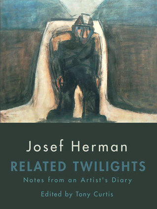Related Twilights: Notes from an Artists Diary  by  Josef Herman
