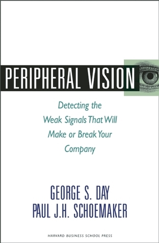 Peripheral Vision: Detecting the Weak Signals that Will Make or Break Your Company  by  George S. Day