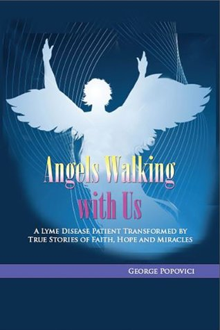 Angels Walking wIth Us: True Stories of Faith, Hope and Miracles  by  George Popovici