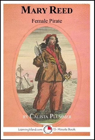 Mary Reed: Female Pirate (15-Minute Books Book 618)  by  Calista Plummer
