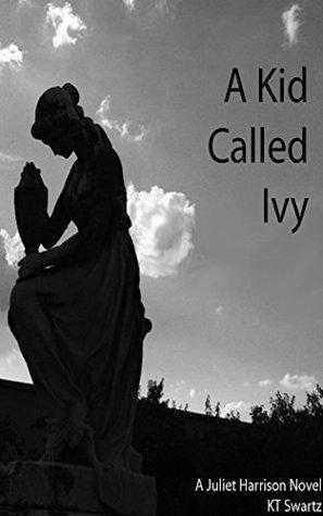 A Kid Called Ivy: A Juliet Harrison Novel  by  KT Swartz