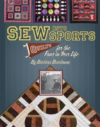 Sew Into Sports: Quilts for the Fans in Your Life  by  Barbara Brackman