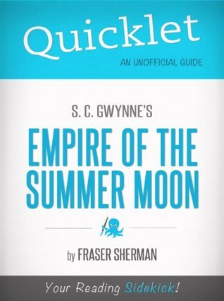 Quicklet on S. C. Gwynnes Empire of the Summer Moon (CliffsNotes-like Book Summary)  by  Fraser Sherman