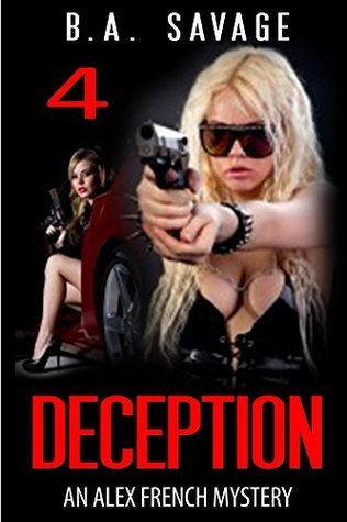 Deception: An Alex French Mystery (Alex French Mysteries Book 4) B.A. Savage