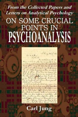 On Some Crucial Points in PSYCHOANALYSIS  by  C.G. Jung