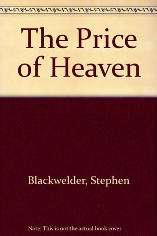 The Price of Heaven  by  Stephen Blackwelder
