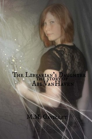 The Librarians Daughter The Story of Abi VanHaven  by  M.M. Gavillet