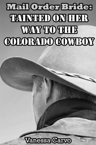 Mail Order Bride: Tainted On Her Way To The Colorado Cowboy  by  Vanessa Carvo