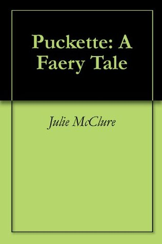 Puckette: A Faery Tale  by  Julie McClure