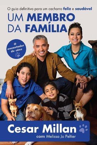 Um membro da família - O guia definitivo para um cachorro feliz e saudável  by  Cesar Millan